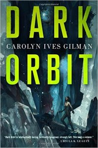 Dark Orbit, Carolyn Ives Gilman science fiction book review