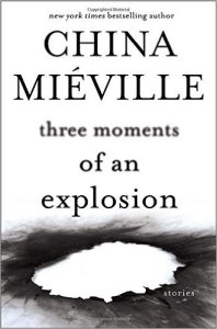 Three Moments of an Explosion, China Miéville science fiction book review