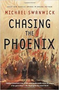 Chasing the Phoenix, Michael Swanwick science fiction book review
