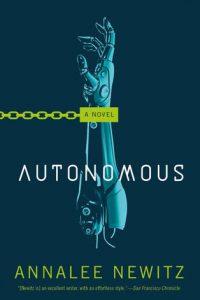 Gary K. Wolfe Reviews Autonomous by Annalee Newitz