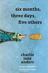 Rachel Swirsky reviews <b>Six Months, Three Days, Five Others</b> by Charlie Jane Anders