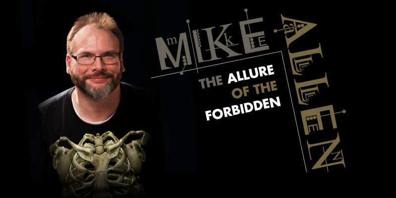 Mike Allen: The Allure of the Forbidden