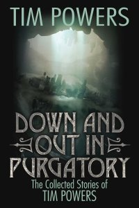 Paul Di Filippo reviews <b>Down and Out in Purgatory: The Collected Stories of Tim Powers</b>