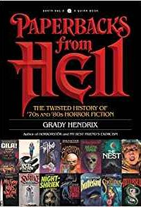 Stefan Dziemianowicz Reviews <b>Paperbacks from Hell: The Twisted History of '70s and '80s Horror Fiction</b> by Grady Hendrix