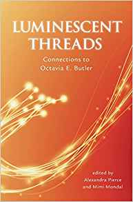 Gary K. Wolfe Reviews <b>Luminescent Threads: Connections to Oc­tavia E. Butler</b> edited by Alexandra Pierce & Mimi Mondal