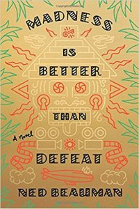 Paul Di Filippo reviews <b>Madness Is Better Than Defeat</b> by Ned Beauman