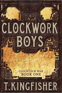 Adrienne Martini Reviews <b>Clockwork Boys</b> and <b>The Wonder Engine</b> by T. Kingfisher