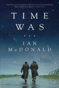 Time Was, Ian McDonald science fiction book review
