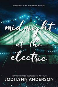 Colleen Mondor reviews <B>Midnight at the Electric</B> by Jodi Lynn Anderson