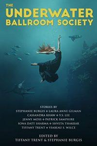 Rachel Swirsky Reviews <b>The Underwater Ballroom Society</b> Edited by Tiffany Trent & Stephanie Burgis