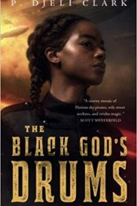 Liz Bourke Reviews <b>The Black God's Drums</b> by P. Djèlí Clark