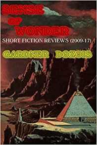 Gary K. Wolfe Reviews <b>Sense of Wonder: Short Fiction Reviews (2009-2017)</b> by Gardner Dozois