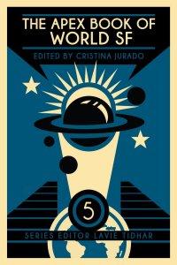 Paul Di Filippo reviews <b>The Apex Book of World SF 5</b>