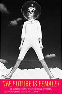 Gary K. Wolfe Reviews <b>The Future is Female!</b>, edited by Lisa Yaszek