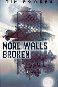 Gary K. Wolfe Reviews <b>More Walls Broken</b> by Tim Powers