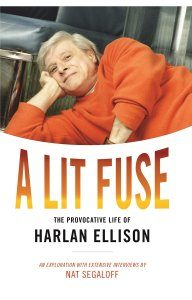Gary K. Wolfe reviews <b>A Lit Fuse: The Provocative Life of Harlan Ellison</b> by Nat Segaloff