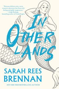 Colleen Mondor reviews <b>In Other Lands</b> by Sarah Rees Brennan