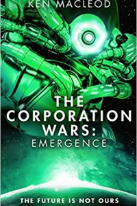 Russell Letson Reviews <b>The Corporation Wars: Emergence</b> by Ken MacLeod
