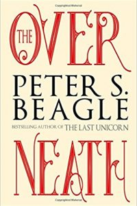 Gary K. Wolfe Reviews <b>The Overneath</b> by Peter S. Beagle