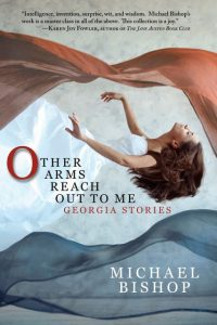 Faren Miller Reviews <b>Other Arms Reach Out to Me</b> by Michael Bishop