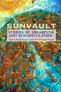 Gardner Dozois Reviews <b>Sunvault: Stories of Solarpunk and Eco-Speculation</b>, edited by Phoebe Wagner & Brontë Christopher Wieland