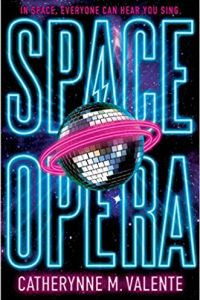 Adrienne Martini reviews <b>Space Opera</b> by Catherynne M. Valente
