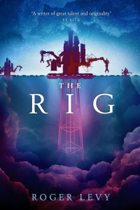 Paul Di Filippo reviews <b>The Rig</b> by Roger Levy