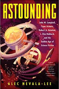 Gary K. Wolfe Reviews <b>Astounding: John W. Campbell, Isaac Asimov, Robert A. Heinlein, L. Ron Hubbard, and the Golden Age of Science Fiction</b> by Alec Nevala-Lee