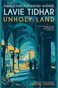 Ian Mond Reviews <b>Unholy Land</b> by Lavie Tidhar