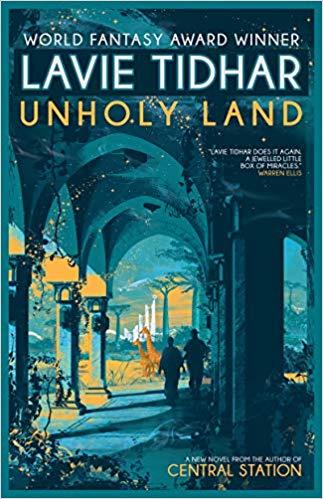 Ian Mond Reviews Unholy Land by Lavie Tidhar