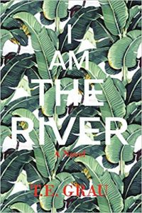 Ian Mond Reviews <b>I Am the River</b> by T.E. Grau