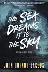 John Langan Reviews <b>The Sea Dreams It Is the Sky</b> by John Hornor Jacobs