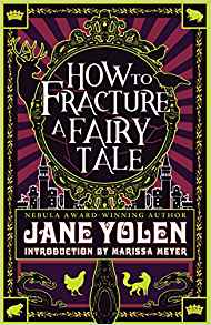 Gary K. Wolfe Reviews <b>How to Fracture a Fairy Tale</b> by Jane Yolen