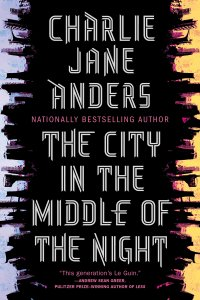 Paul Di Filippo reviews <b>The City in the Middle of the Night</b> by Charlie Jane Anders
