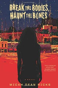 Paul Di Filippo reviews <b>Break the Bodies, Haunt the Bones</b> by Micah Dean Hicks