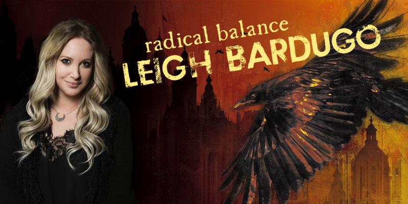 Leigh Bardugo: Radical Balance
