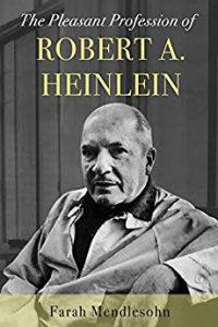 Alec Nevala-Lee Reviews <b>The Pleasant Profession of Robert A. Heinlein</b> by Farah Mendlesohn