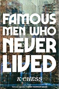 Ian Mond Reviews <b>Famous Men Who Never Lived</b> by K Chess