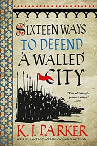 Adrienne Martini Reviews <b>Sixteen Ways to Defend a Walled City</b> by K.J. Parker