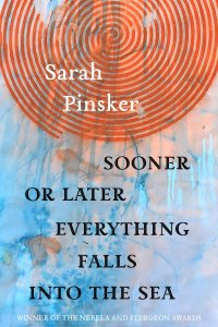 Paul Di Filippo reviews Sarah Pinsker's <b>Sooner or Later Everything Falls into the Sea</b>
