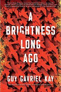 Gary K. Wolfe Reviews <b>A Brightness Long Ago</b> by Guy Gavriel Kay