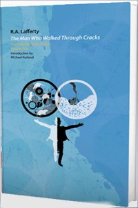 Paul Di Filippo reviews <b>The Man Who Walked Through Cracks: The Collected Short Fiction, Volume Five</b> by R.A. Lafferty