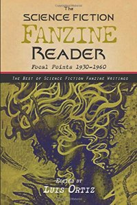 Paul Di Filippo reviews <b>The Science Fiction Fanzine Reader:  Focal Points 1930-1960</b> edited by Luis Ortiz