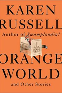 Ian Mond Reviews <b>Orange World and Other Stories</b> by Karen Russell