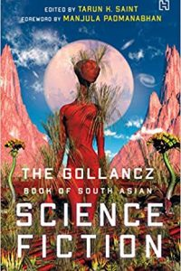 Gary K. Wolfe Reviews <b>The Gollancz Book of South Asian Science Fiction</b>, Edited by Tarun H. Saint