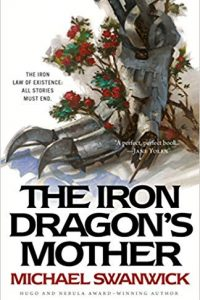 Gary K. Wolfe Reviews <b>The Iron Dragon's Mother</b> by Michael Swanwick