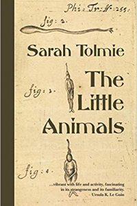 Gary K. Wolfe Reviews <b>The Little Animals</b> by Sarah Tolmie