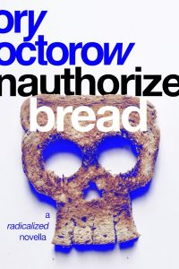 Amy Goldschlager Reviews <b><i>Unauthorized Bread</i></b> Audiobook by Cory Doctorow