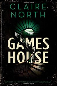 Gary K. Wolfe Reviews <b>The Gameshouse</b> by Claire North