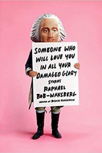 Ian Mond Reviews <b>Someone Who Will Love You in All Your Dam­aged Glory</b> by Raphael Bob-Waksberg
